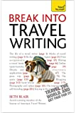 Break Into Travel Writing: A Teach Yourself Creative Writing Guide