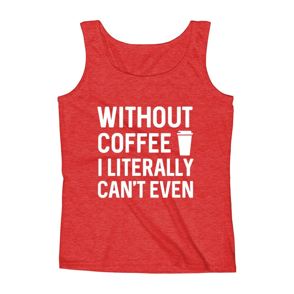 Mad Over Shirts Without Coffee I Literally Cant Even Unisex Premium Tank top