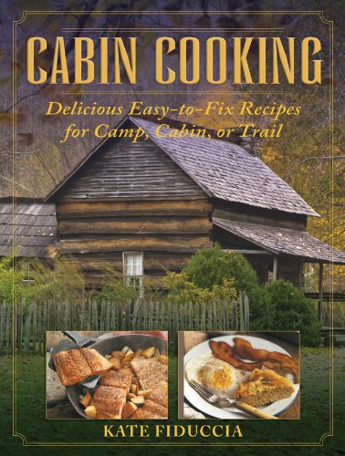 Cabin Cooking: Delicious Easy-to-Fix Recipes for Camp Cabin or Trail by Kate Fiduccia