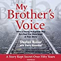 My Brother's Voice: How a Young Hungarian Boy Survived the Holocaust: A True Story Audiobook by Sherry Rosenthal, Stephen Nasser Narrated by Maxwell Glick