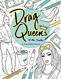 Drag Queens Of The South A Coloring Book