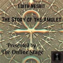 The Story of the Amulet Audiobook by Edith Nesbit Narrated by Cate Barratt, Charlotte Duckett, Libby Stephenson, Amanda Friday, Becca Maggie, John Burlinson, Leanne Yau