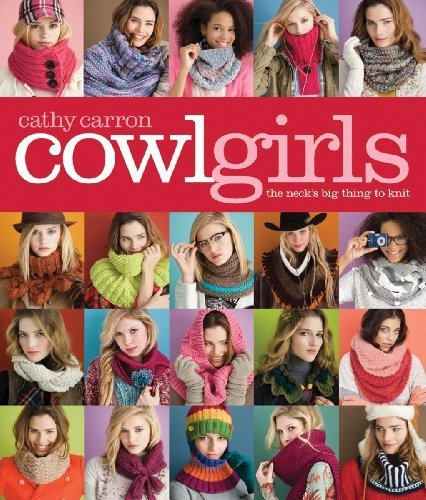 Cowl Girls: The Neck's Big Thing to Knit (Cathy Carron Collection) by Carron, Cathy (2010) Paperback pdf