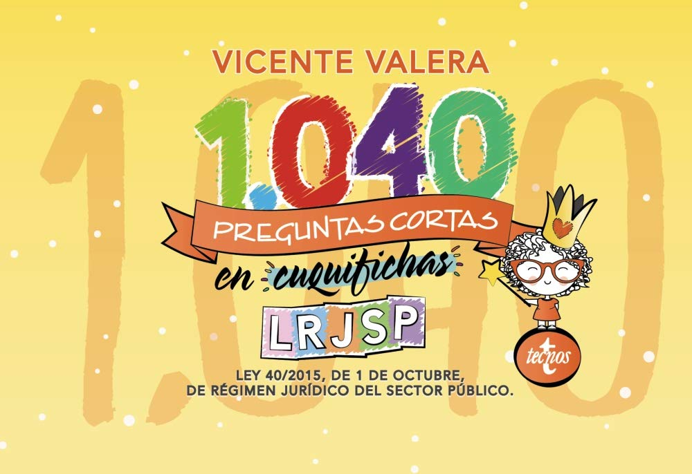 1040 preguntas cortas en «cuquifichas» LRJSP: Ley 40/2015, de 1 de octubre, de Régimen Jurídico del Sector Público (Derecho - Práctica Jurídica) por Vicente Valera