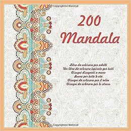 Amazon Com 200 Mandala Libro Da Colorare Per Adulti Un Libro Da