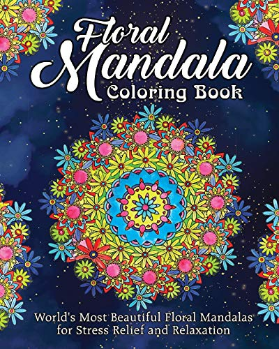 Pdf Crafts Floral Mandala Coloring Book: World's Most Beautiful Floral Mandalas for Stress Relief and Relaxation