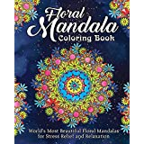 Floral Mandala Coloring Book: World's Most Beautiful Floral Mandalas for Stress Relief and Relaxation
