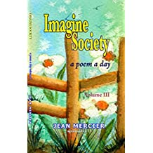 Imagine Society: A Poem A Day Volume 3 (Jean Mercier's A Poem A Day)