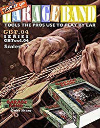 Garage Band Theory - GBTool 04 Scales: Music theory for non music majors. Practical theory for livingroom pickers and working musicians who want to think ... Tools the Pro's Use to Play by Ear Book 5)