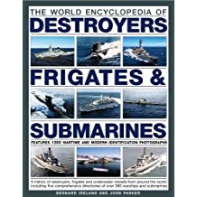 The World Encyclopedia of Destroyers, Frigates & Submarines: Features 1300 Wartime And Modern Identification Photographs: A History Of Destroyers, Frigates And Underwater Vessels From Around The World, Including Five Comprehensive Directories Of Over 380 Warships And Submarines