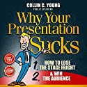 Why Your Presentation Sucks: How to Lose the Stage Fright & Win the Audience Audiobook by Collin C. Young Narrated by Eric Bryan Moore