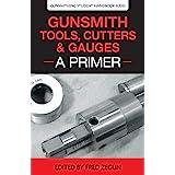 Gunsmith Tools, Cutters & Gauges: A Primer (4) (Gunsmithing Student Handbook)