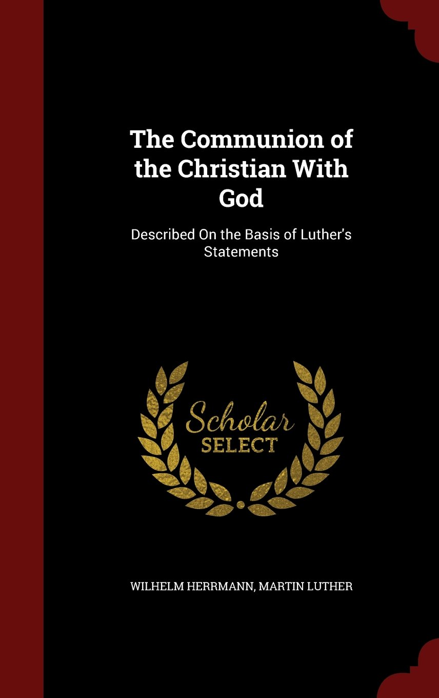 The Communion of the Christian With God: Described On the Basis of Luther's Statements ebook