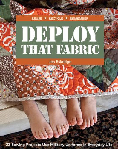 Deploy that Fabric: 23 Sewing Projects Use Military Uniforms in Everyday Life ()