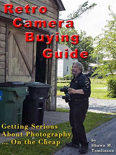 (Retro Camera Buying Guide: Getting Serious About Photography. On the Cheap! (Shawn M. Tomlinson's Guide to Photography Book 1))