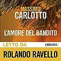 L'amore del bandito Audiobook by Massimo Carlotto Narrated by Rolando Ravello