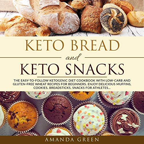 Keto Bread and Keto Snacks: The Easy-to-Follow Ketogenic Diet Cookbook with Low-Carb and Gluten-Free Wheat Recipes for Beginners. Enjoy Delicious Muffins, Breadsticks, Cookies, Snacks for Athletes... by Amanda Green