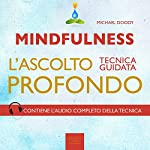Mindfulness. L'ascolto profondo [Mindfulness. Deep Listening]: Tecnica guidata [Guided Skill] | Michael Doody