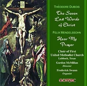 Théodore Dubois: The Seven Last Words of Christ/ Mendelssohn: Hear My Prayer