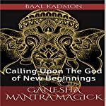 Ganesha Mantra Magick: Calling Upon the God of New Beginnings | Baal Kadmon
