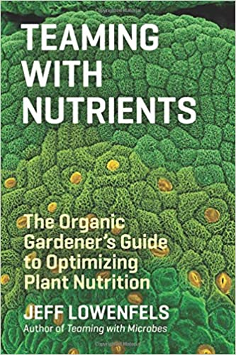 Charmant Teaming With Nutrients: The Organic Gardeneru0027s Guide To Optimizing Plant  Nutrition: Jeff Lowenfels: 8601401124382: Amazon.com: Books