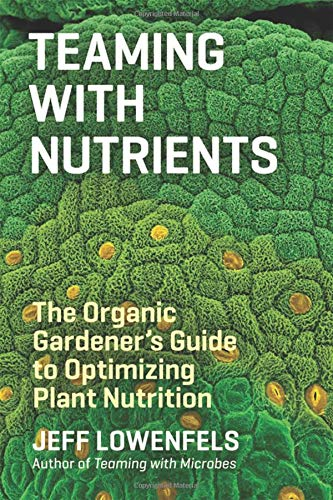 Teaming With Nutrients  The Organic Gardeners Guide To Optimising Plant Nutritition