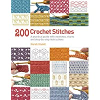 200 Crochet Stitches: A Practical Guide with Actual-size Swatches, Charts and Step-by-step Instructions [Paperback] [Jan 01, 1600] Sarah Hazell
