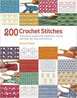 200 Crochet Stitches A Practical Guide With Actual Size Swatches