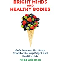 Bright Minds and Healthy Bodies: Delicious and nutritious food for raising bright and healthy kids