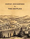 img - for Newport New Hampshire in Time and Place: A History of Untold Stories, Famous Faces and Forgotten Places in Newport, New Hampshire book / textbook / text book
