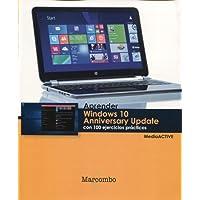 Aprender Windows 10 Anniversary Update con 100 ejercicios prácticos (APRENDER...CON 100 EJERCICIOS PRÁCTICOS)