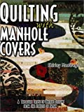 Quilting With Manhole Covers - A Treasure Trove of Unique Designs from the Streets of Japan by Shirley MacGregor (1999-05-30)