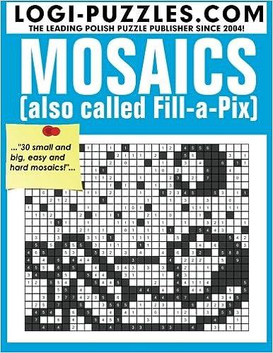 Mosaics: Also called Fill-a-Pix: LOGI Puzzles, Urszula Marciniak