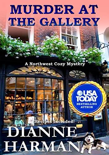 Murder at the Gallery: A Northwest Cozy Mystery (Northwest Cozy Mystery Series Book 6) by [Harman, Dianne]