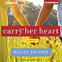 Carry Her Heart Audiobook by Holly Jacobs Narrated by Christina Traister