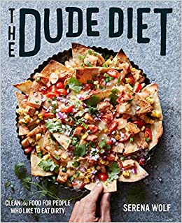 The dude diet cleanish food for people who like to eat dirty the dude diet cleanish food for people who like to eat dirty amazon uk serena wolf 9780062424389 books forumfinder Images