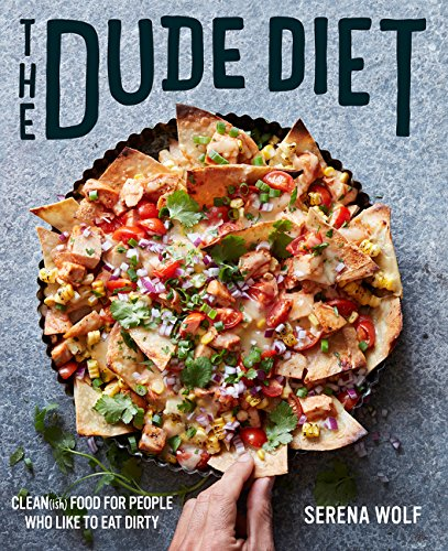 The Dude Diet: Clean(ish) Food for People Who Like to Eat Dirty (Best Gourmet Salad Recipes)