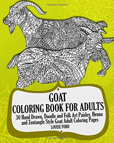 Goat Coloring Book For Adults: 30 Hand Drawn, Doodle and Folk Art Paisley, Henna and Zentangle Style  Goat Coloring Pages (Farmyard Animals Coloring Books) (Volume 1) PDF