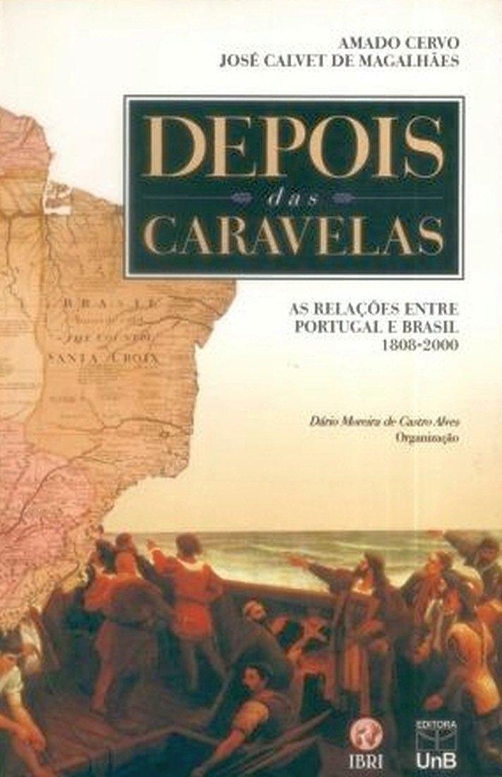 Depois das caravelas: As relações entre Portugal e Brasil, 1808-2000 (Coleção Relações internacionais) (Portuguese Edition): Amado Luiz Cervo: ...