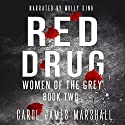 Red Drug - Women of the Grey, Book 2 Audiobook by Carol James Marshall Narrated by Molly King