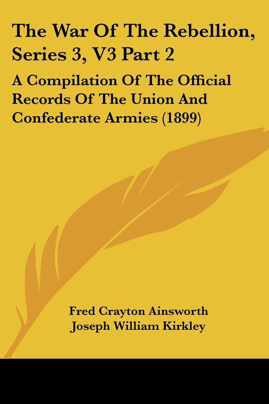 Read Online The War Of The Rebellion, Series 3, V3 Part 2: A Compilation Of The Official Records Of The Union And Confederate Armies (1899) PDF
