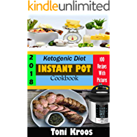 Ketogenic Diet Instant Pot Cookbook 2018: Made Easy and Fast Ketogenic Diet Pressure Cooker Recipes