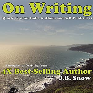 On Writing: Thoughts on Writing from 4x Best-selling Author J.B. Snow Audiobook