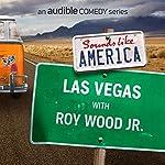 Ep. 21: Las Vegas with Roy Wood Jr. (Sounds Like America) | Roy Wood Jr.,Oscar Nunez,Bobcat Goldthwait,Andi Smith,Dana Gould,Ben Roy,Red Scott,Phil Griffiths