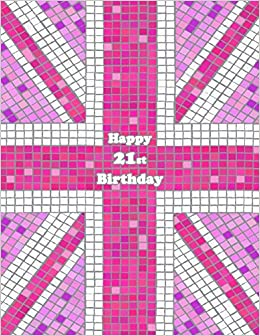 Happy 21st Birthday Notebook Journal Diary 105 Lined Pages Pink Union Jack Themed Gifts For 21 Year Old Men Or Women Girlfriend Best