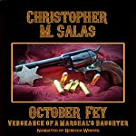 October Fey: Vengeance of a Marshal's Daughter | Christopher M. Salas