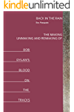 Back In The Rain: The Making, Unmaking And Remaking of Bob Dylan's Blood On The Tracks (English Edition)