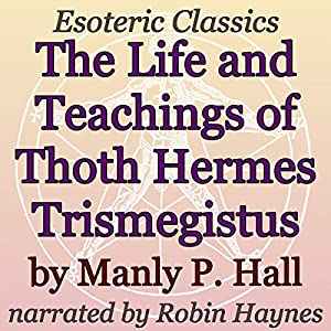 The Life and Teachings of Thoth Hermes Trismegistus Audiobook