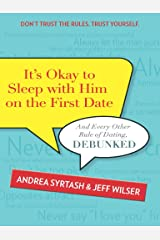 It's Okay to Sleep with Him on the First Date: And Every Other Rule of Dating, Debunked Kindle Edition