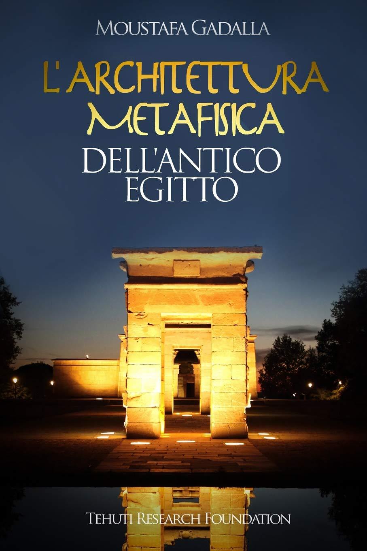 L'architettura Metafisica Dell'Antico Egitto